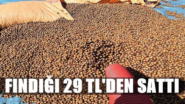 ÜRETİCİ FINDIĞI 29 TL'DEN SATTI