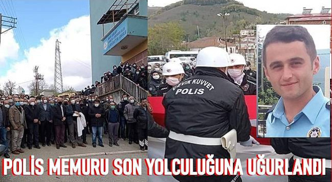 POLİS MEMURU SON YOLCULUĞUNA UĞURLANDI